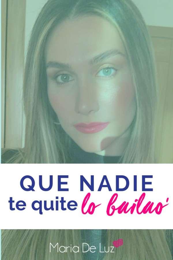 QUE NADIE TE QUITE LO BAILAO- MARIA DE LUZ