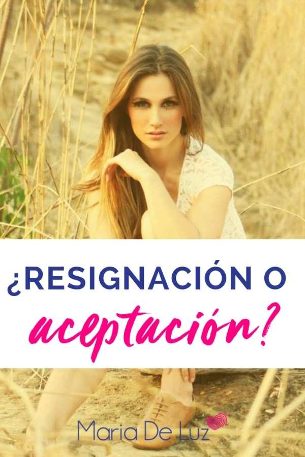 ¿Resignación o aceptación?-MARIA DE LUZ